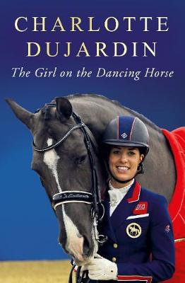 The Girl on the Dancing Horse: Charlotte Dujardin and Valegro</a>